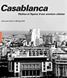 Casablanca. Nouvelle édition 2019 - Mythes et figures d'une aventure urbaine
