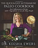 The Quick & Easy Autoimmune Paleo Cookbook: Anti-Inflammatory Recipes with 7 Ingredients or Less for Busy People