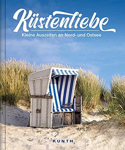 Küstenliebe: Kleine Auszeiten an Nord- und Ostsee (KUNTH Bildbände/Illustrierte Bücher)