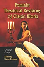 Feminist Theatrical Revisions of Classic Works: Critical Essays