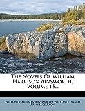 The Novels Of William Harrison Ainsworth, Volume 15...