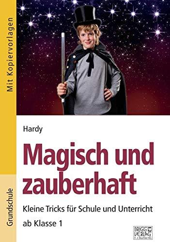 Magisch und zauberhaft: Kleine Tricks für Schule und Unterricht ab Klasse 1