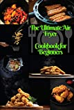 The Ultimate Air Fryer Cookbook for Beginners: The Best Healthy Air Fryer Recipes for EveryOne