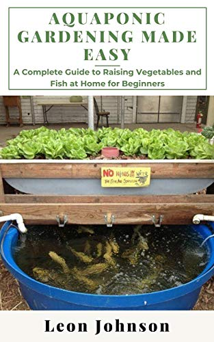 Aԛuароnіс Gаrdеnіng Made Easy: A Complete Guide to Raising Vegetables and Fish at Home for Beginners (English Edition)