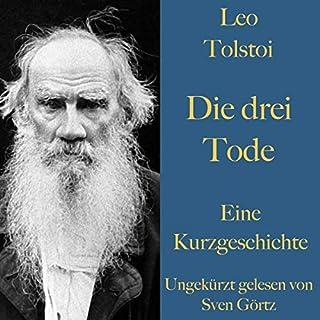 Die drei Tode                   Autor:                                                                                                                                 Leo Tolstoi                               Sprecher:                                                                                                                                 Sven Görtz                      Spieldauer: 40 Min.     Noch nicht bewertet     Gesamt 0,0