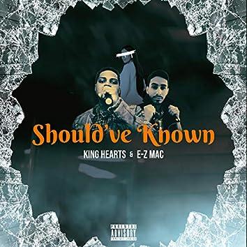 Should've Known (feat. E-Z MAC)