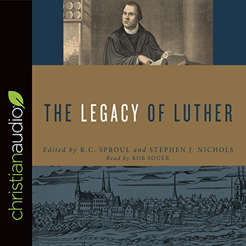 The Legacy of Luther Audiobook By R. C. Sproul,                                                                                        Stephen J. Nichols cover art