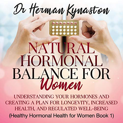 Page de couverture de Natural Hormonal Balance for Women: Understanding Your Hormones and Creating a Plan for Longevity, Increased Health, and Regulated Well-Being