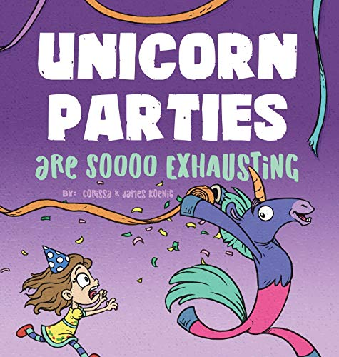 Compare Textbook Prices for Unicorn Parties Are Soooo Exhausting: A Silly and Magical Birthday Party Story That Encourages Imagination for Children Ages 3-8  ISBN 9781736414101 by Koenig, Corissa,Koenig, James