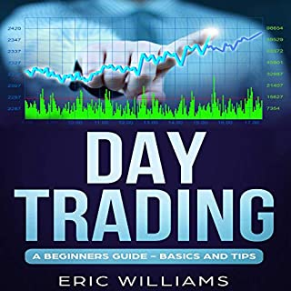 Day Trading     A Beginner's Guide- Basics and Tips              By:                                                                                                                                 Eric Williams                               Narrated by:                                                                                                                                 Dave Wright                      Length: 3 hrs and 18 mins     Not rated yet     Overall 0.0