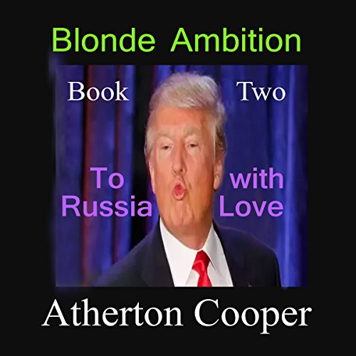To Russia with Love     Blonde Ambition, Book 2              By:                                                                                                                                 Atherton Cooper                               Narrated by:                                                                                                                                 Atherton Cooper                      Length: 56 mins     Not rated yet     Overall 0.0