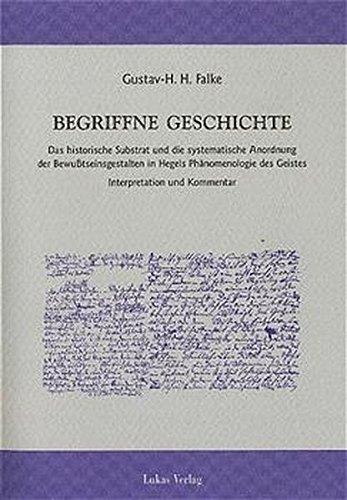 Begriffne Geschichte. Das historische Substrat und die systematische Anordnung der Bewusstseinsgestalten in Hegels Phänomenologie des Geistes. Interpretation und Kommentar