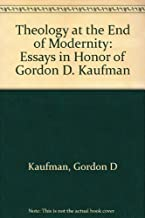 Theology at the End of Modernity: Essays in Honor of Gordon D. Kaufman