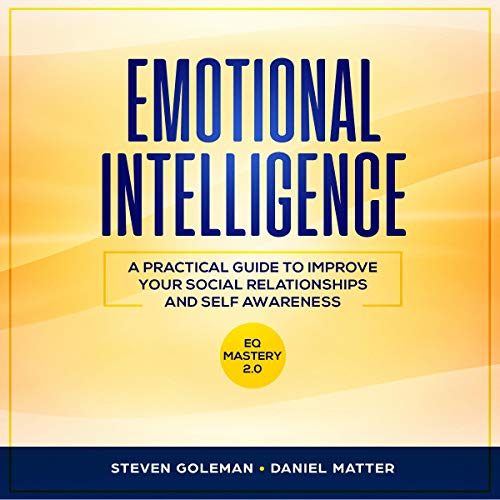 Emotional Intelligence: A Practical Guide to Improve Your Social Relationships and Self Awareness cover art