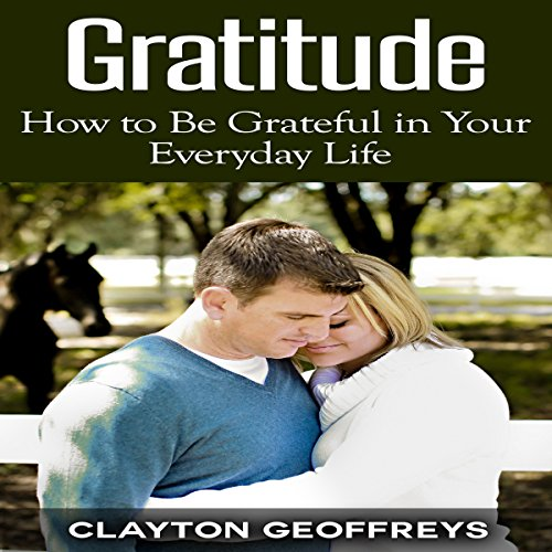 Gratitude: How to Be Grateful in Your Everyday Life audiobook cover art