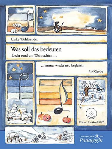 Was soll das bedeuten - Lieder rund um Weihnachten immer wieder neu begleiten für Klavier mit CD (EB 8747)