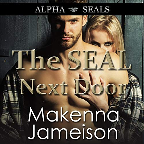 The SEAL Next Door Audiobook By Makenna Jameison cover art