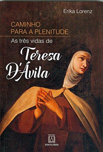 Caminho para plenitude: As três vidas de Tereza D'avila