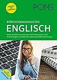 PONS Bürokommunikation Englisch: Mustertexte, Textbausteine und Übungen für jeden geschäftlichen Anlass: Mehr als 800 Mustertexte und Textbausteine ... und Üben für jeden geschäftlichen Anlass