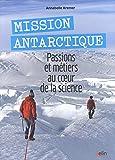 Mission Antarctique - Passions et métiers au coeur de la science