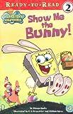 Show Me the Bunny! (Spongebob Squarepants Ready-to-Read)
