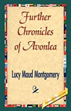 Further Chronicles of Avonlea by Lucy Maud Montgomery (2007-06-15)