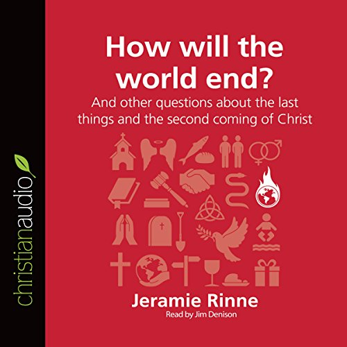 How Will the World End? And Other Questions About the Last Things and the Second Coming of Christ cover art