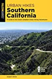 Urban Hikes Southern California: A Guide to the Area s Greatest Urban Hiking Adventures