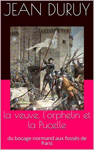 la veuve, l'orphelin et la Pucelle: du bocage normand aux fossés de Paris (les héritiers d'Azincourt t. 1) (French Edition)