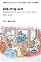 Fashioning Alice: The Career of Lewis Carroll's Icon, 1860-1901 (Bloomsbury Perspectives on Children's Literature)