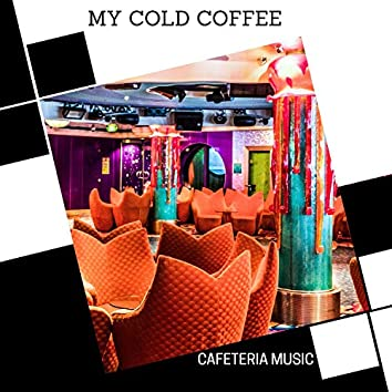 My Cold Coffee - Cafeteria Music