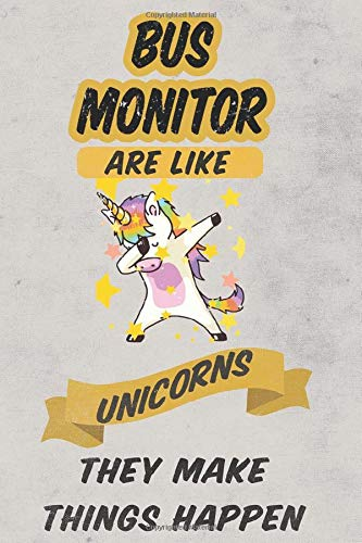 Bus Monitor Are Like Unicorns They Make Magic Happen, Job working employee School Appreciation Day Gift: School Gift (Teachers Appreciation Gifts Ma) ... 6x9 inches, Soft Cover, Matte Finish Cover