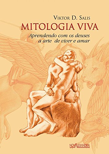 Mitologia Viva: Aprendendo com os Deuses a Arte de Viver e Amar