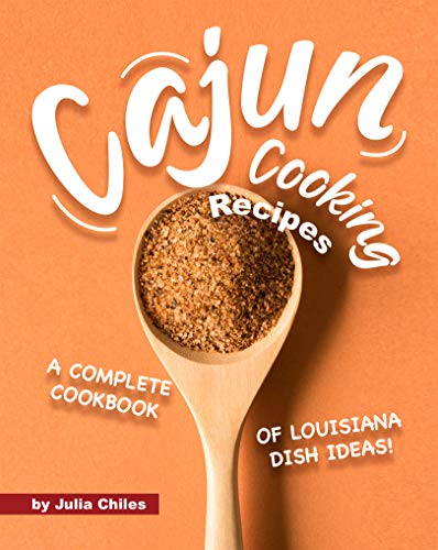 Cajun Cooking Recipes: A Complete Cookbook of Louisiana Dish Ideas!