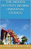 The Hidden Mystery Behind Universal Studios (English Edition)