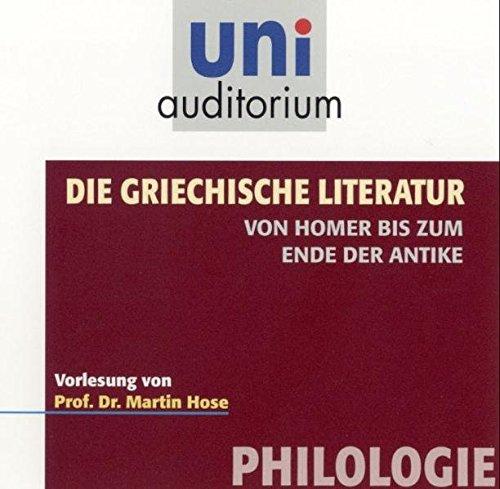 Die Griechische Literatur - von Homer bis zum Ende der Antike . Fachbereich: Philologie (uni auditorium) 2 CDs (uni auditorium - Audio)