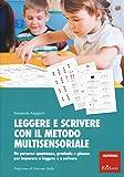 Leggere e scrivere con il metodo multisensoriale. Un percorso spontaneo, graduale e giocoso per imparare a leggere e a scrivere. Con Adesivi
