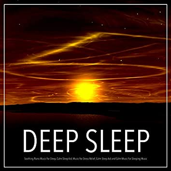 Deep Sleep: Soothing Piano Music For Sleep, Calm Sleep Aid, Music For Stress Relief, Calm Sleep Aid and Calm Music For Sleeping Music