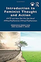 Introduction to Feminist Thought and Action: #WTF and How Did We Get Here? #WhosThatFeminist #WhatsThatFeminism