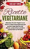 RICETTE VEGETARIANE: Deliziose Ricette Vegetariane (Facili e Veloci da Preparare) per guas...