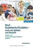 Beruf Erzieherin/Erzieher  mehr als Spielen und Basteln: Arbeits- und organisationspsychologische Aspekte