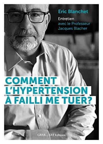 Comment l Hypertension Arterielle a Failli Me Tuer ? Livre d Entretien avec le Professeur Jacques B