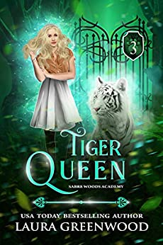 Tiger queen Sabre Woods Academy urban fantasy tiger shifer romance Laura Greenwood