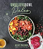 Unbelievabowl Paleo: 60 Wholesome One-Dish Recipes You Won't Believe Are Dairy- and Gluten-Free (English Edition)