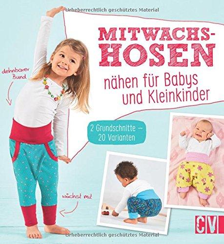 Mitwachshosen nähen für Babys und Kleinkinder: 2 Grundschnitte - 20 Varianten