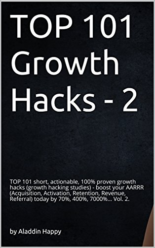 TOP 101 growth hacks - 2: The best new growth hacking ideas that INSPIRE you to put them into practice right away (English Edition)