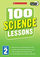 100 Science Lessons: Year 2 (100 Lessons - New Curriculum)