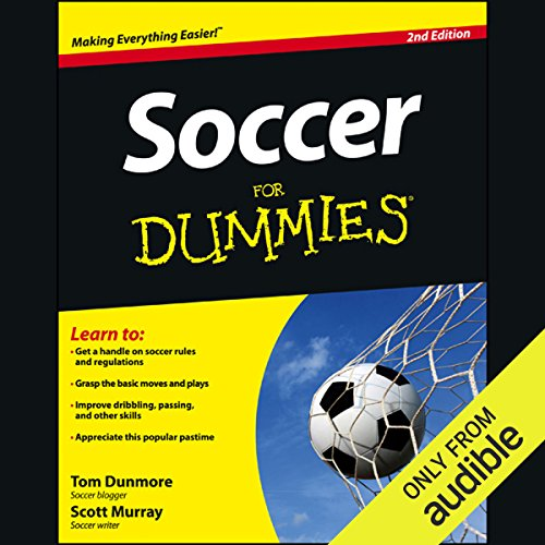Soccer For Dummies, 2nd Edition                   By:                                                                                                                                 Thomas Dunmore,                                                                                        Scott Murray                               Narrated by:                                                                                                                                 Aaron Landon                      Length: 11 hrs and 13 mins     9 ratings     Overall 4.2