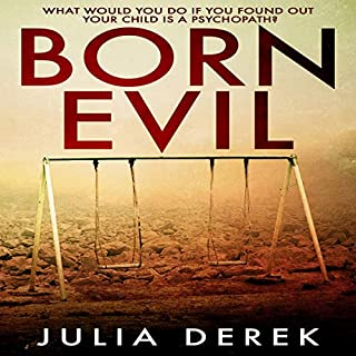 Born Evil     A Dark Psychological Thriller with a Killer Twist              By:                                                                                                                                 Julia Derek                               Narrated by:                                                                                                                                 Theresa Wolcott,                                                                                        Carl Bradley                      Length: 5 hrs and 57 mins     13 ratings     Overall 3.2