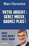 Votre argent - Gérez mieux, gagnez plus ! - Robert Laffont - 16/05/2018